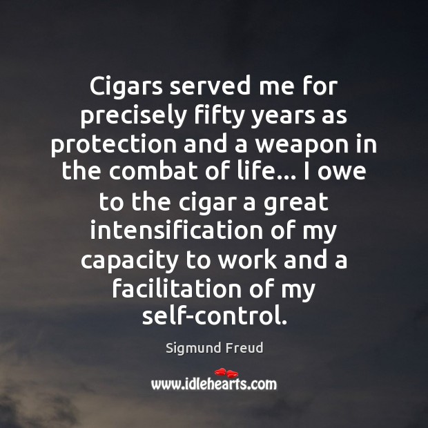 Cigars served me for precisely fifty years as protection and a weapon Image