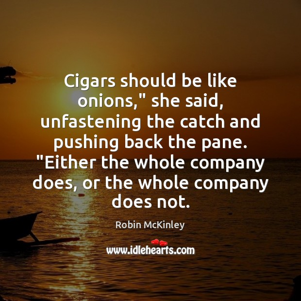 """Cigars should be like onions,"""" she said, unfastening the catch and pushing Image"""