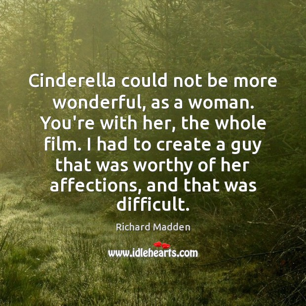 Richard Madden Picture Quote image saying: Cinderella could not be more wonderful, as a woman. You're with her,