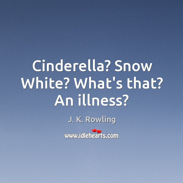 Cinderella? Snow White? What's that? An illness? Image