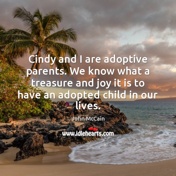 Image, Cindy and I are adoptive parents. We know what a treasure and