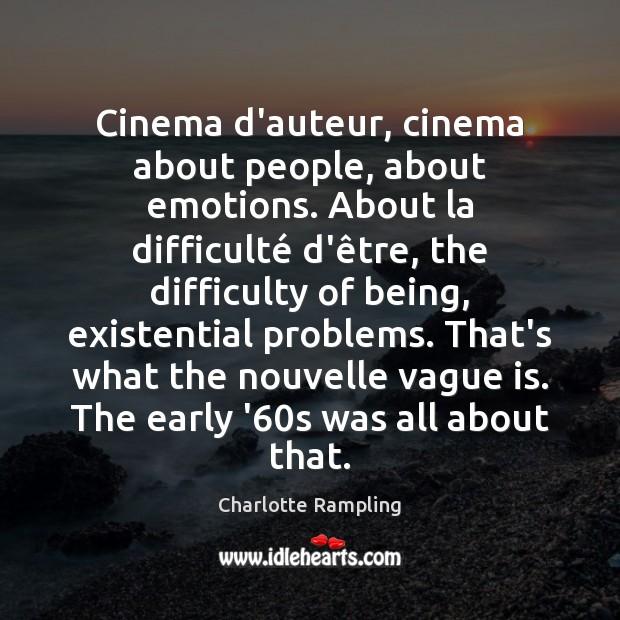 Image, Cinema d'auteur, cinema about people, about emotions. About la difficulté d'être,