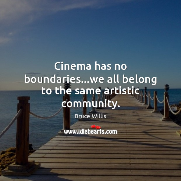 Image, Cinema has no boundaries…we all belong to the same artistic community.