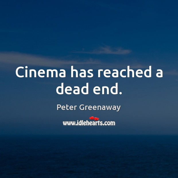 Cinema has reached a dead end. Image