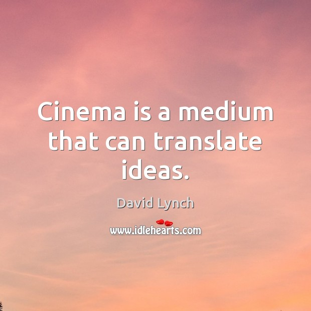 Image, Cinema is a medium that can translate ideas.