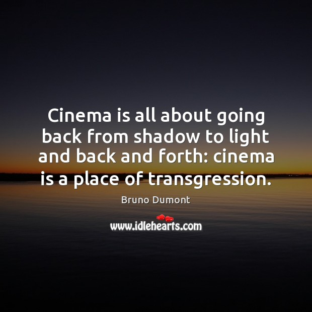 Image, Cinema is all about going back from shadow to light and back