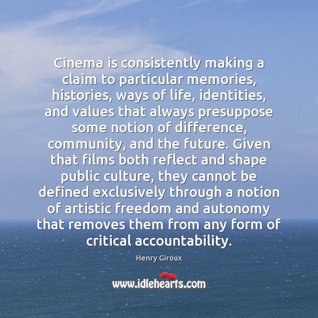 Image, Cinema is consistently making a claim to particular memories, histories, ways of
