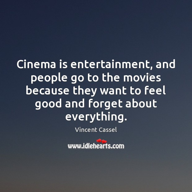 Image, Cinema is entertainment, and people go to the movies because they want