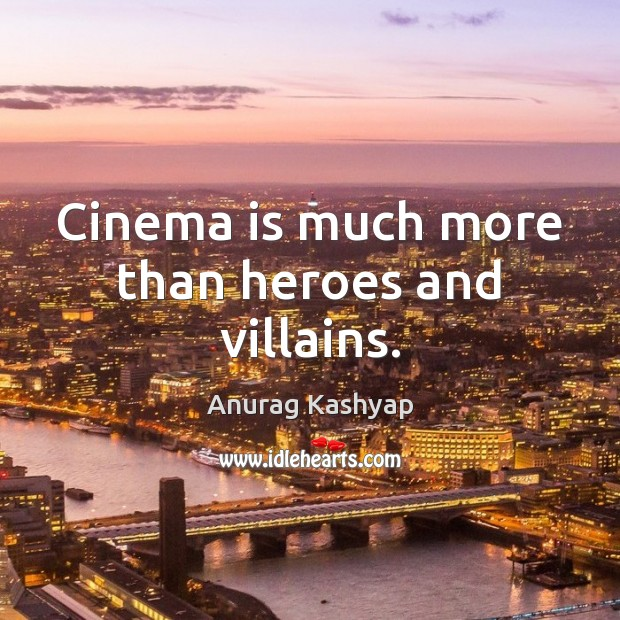 Cinema is much more than heroes and villains. Image