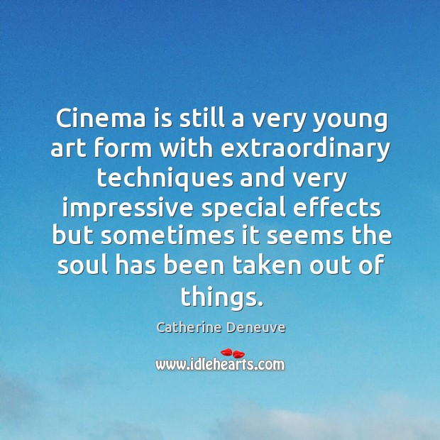 Cinema is still a very young art form with extraordinary techniques and very impressive Image