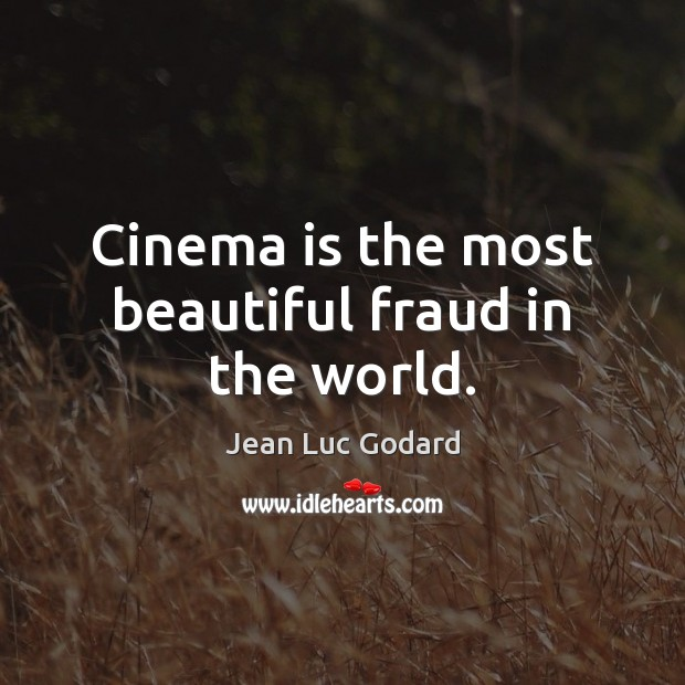 Cinema is the most beautiful fraud in the world. Image