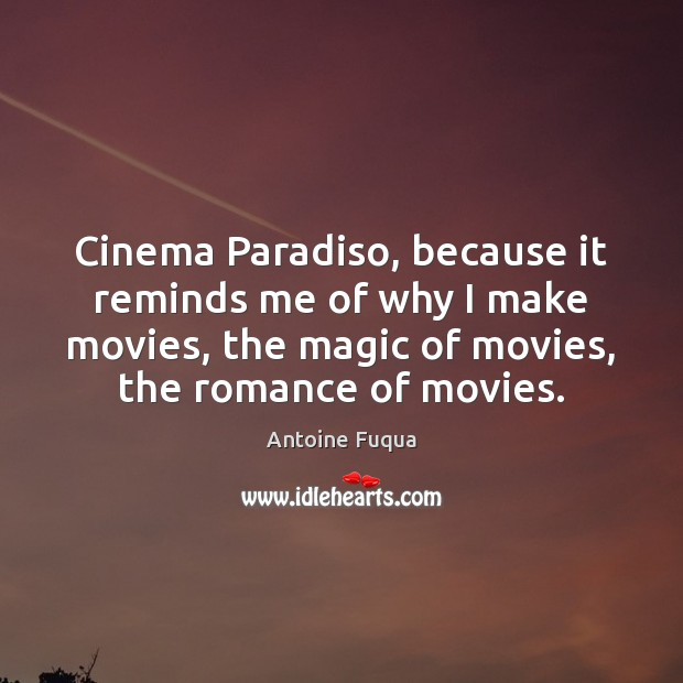 Image, Cinema Paradiso, because it reminds me of why I make movies, the