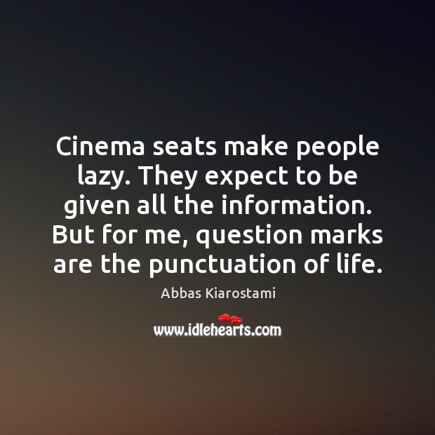 Image, Cinema seats make people lazy. They expect to be given all the