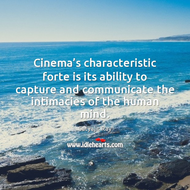 Cinema's characteristic forte is its ability to capture and communicate the Image