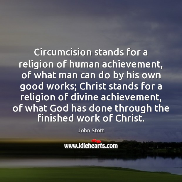 Circumcision stands for a religion of human achievement, of what man can Image
