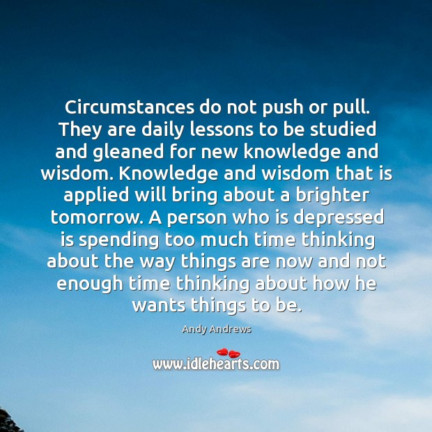 Image, Circumstances do not push or pull. They are daily lessons to be