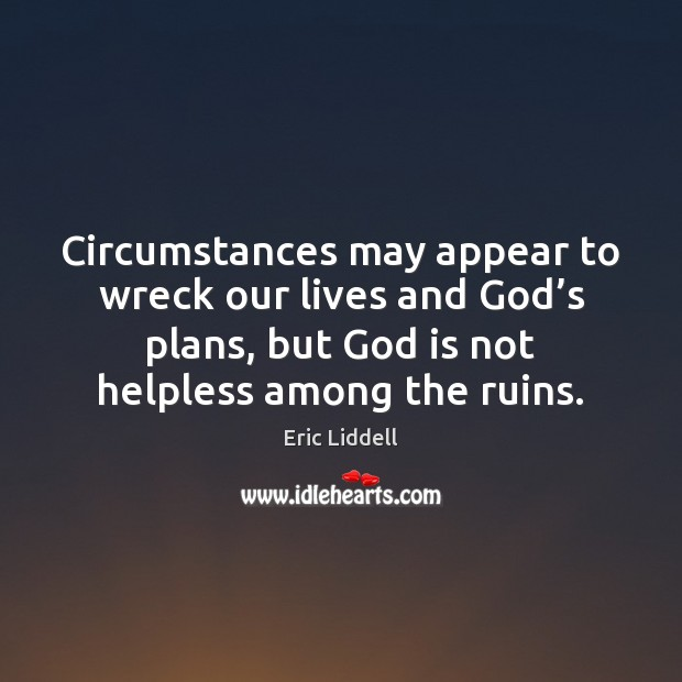 Circumstances may appear to wreck our lives and God's plans, but Image