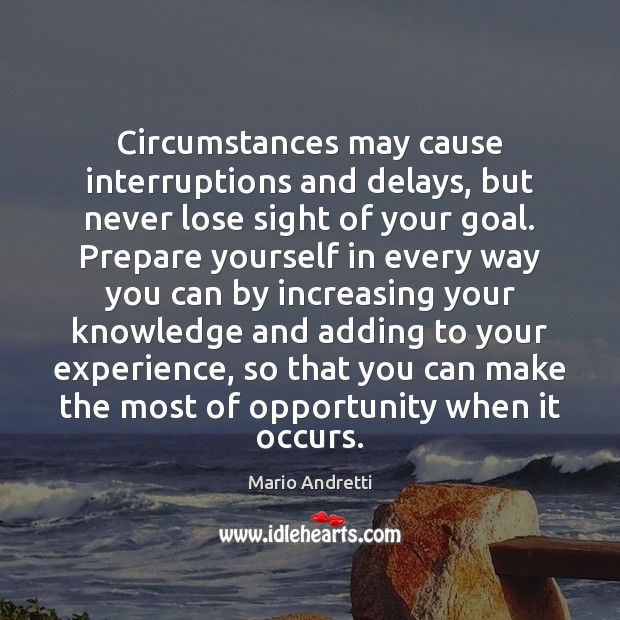 Circumstances may cause interruptions and delays, but never lose sight of your Mario Andretti Picture Quote