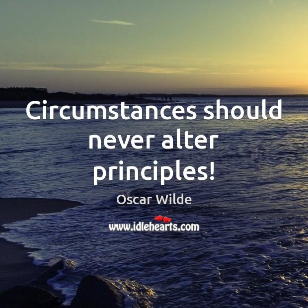 Image, Circumstances should never alter principles!