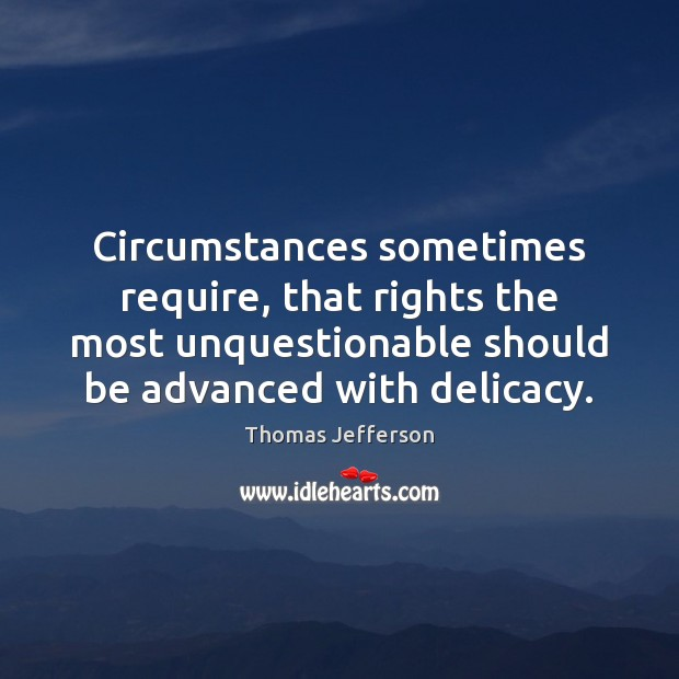 Circumstances sometimes require, that rights the most unquestionable should be advanced with Image