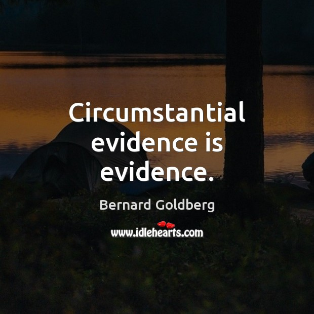 Image, Circumstantial evidence is evidence.