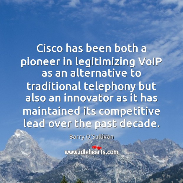 Image, Cisco has been both a pioneer in legitimizing VoIP as an alternative