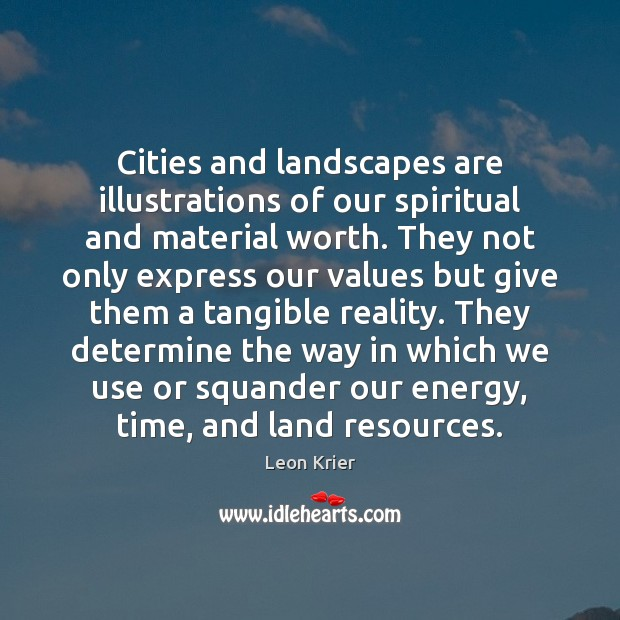 Image, Cities and landscapes are illustrations of our spiritual and material worth. They