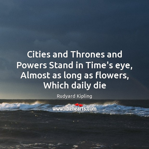 Image, Cities and Thrones and Powers Stand in Time's eye, Almost as long