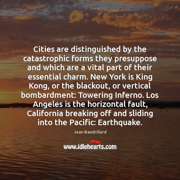 Cities are distinguished by the catastrophic forms they presuppose and which are Jean Baudrillard Picture Quote
