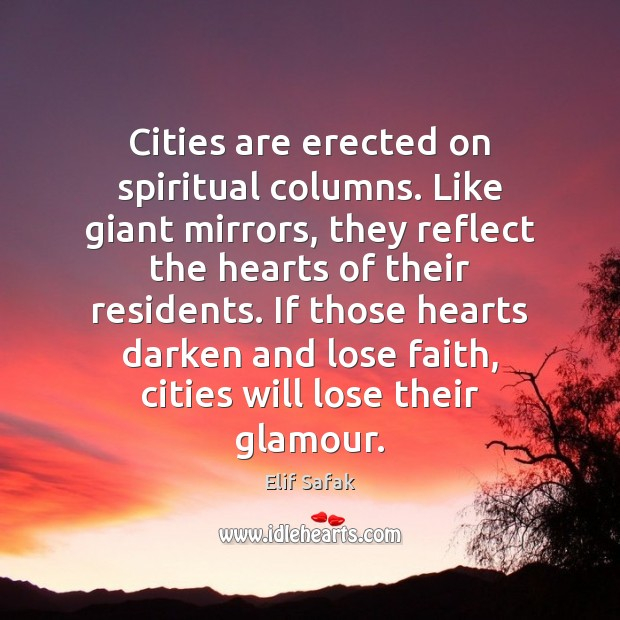 Image, Cities are erected on spiritual columns. Like giant mirrors, they reflect the