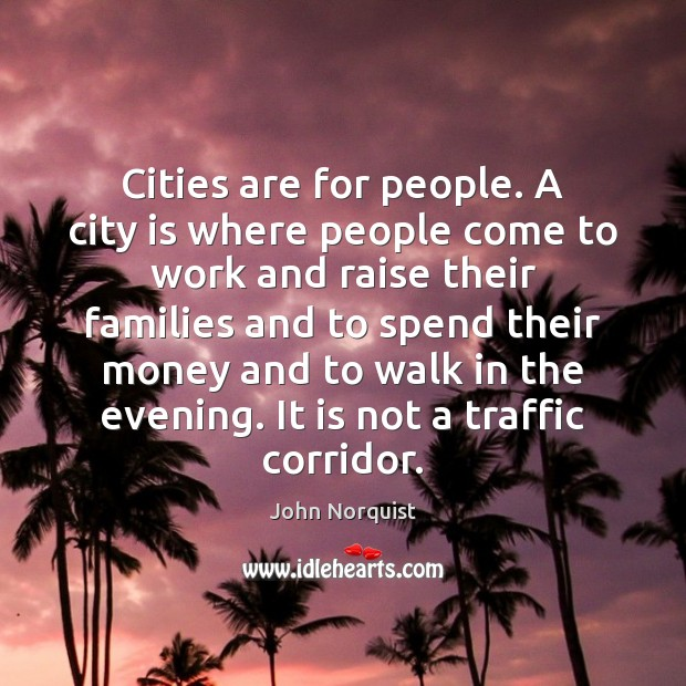 Cities are for people. A city is where people come to work Image