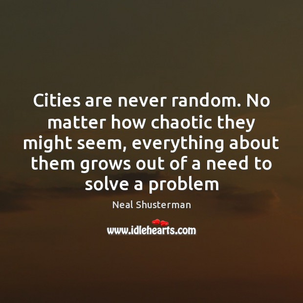 Cities are never random. No matter how chaotic they might seem, everything Image