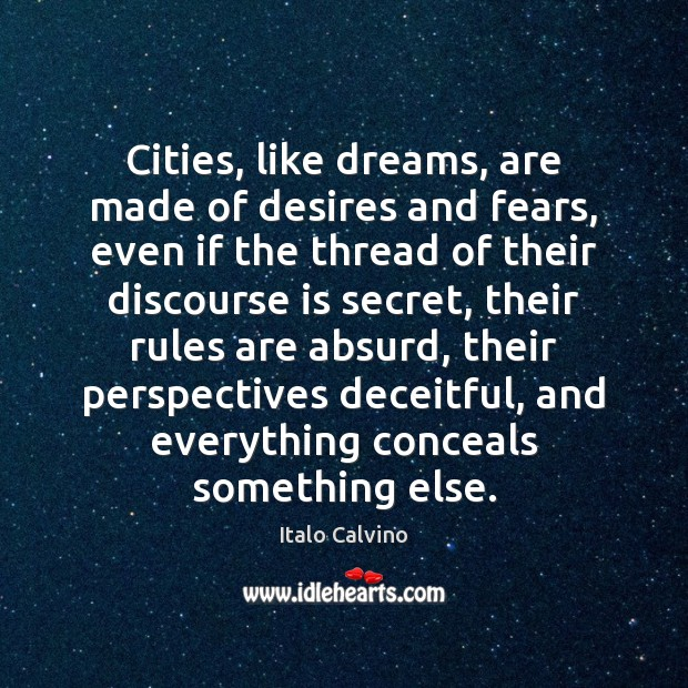 Cities, like dreams, are made of desires and fears, even if the Image
