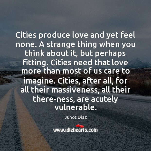 Cities produce love and yet feel none. A strange thing when you Image