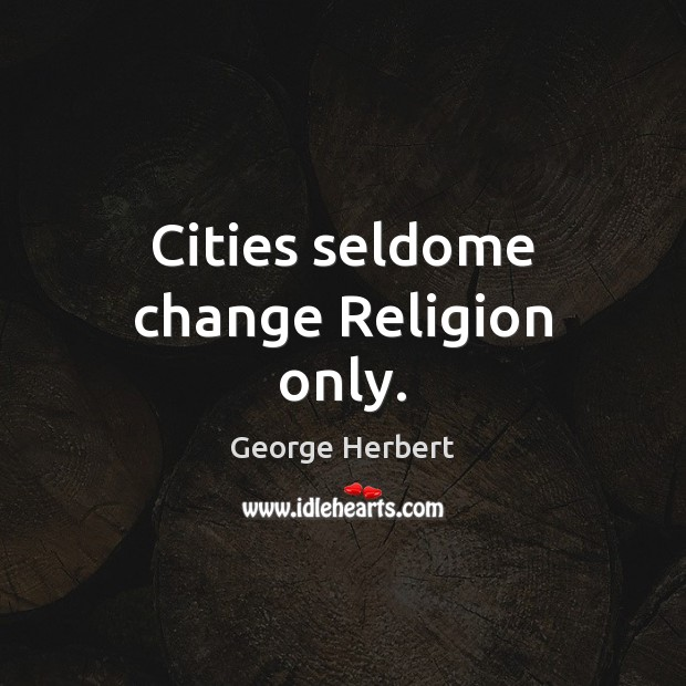 Cities seldome change Religion only. Image