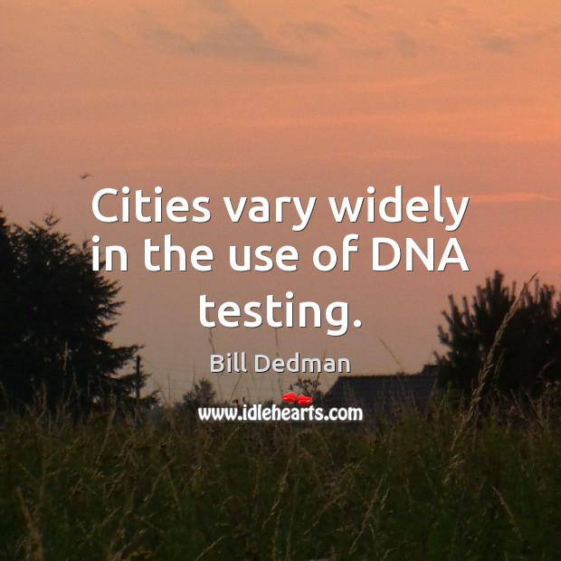 Image, Cities vary widely in the use of DNA testing.