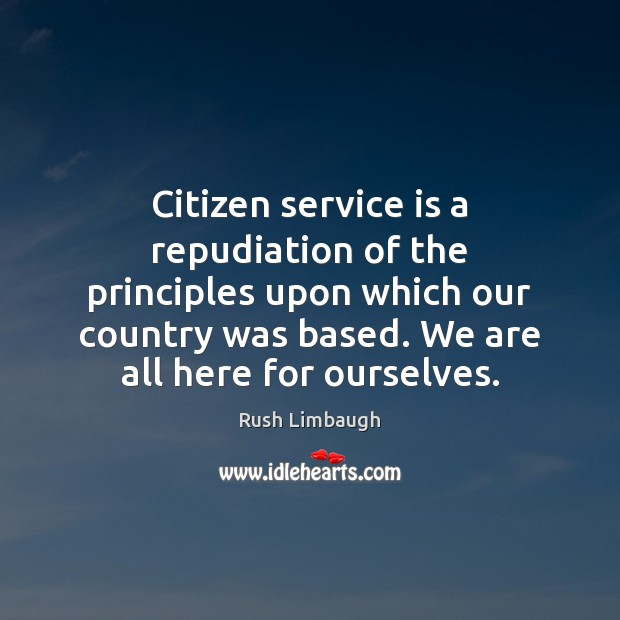 Citizen service is a repudiation of the principles upon which our country Image