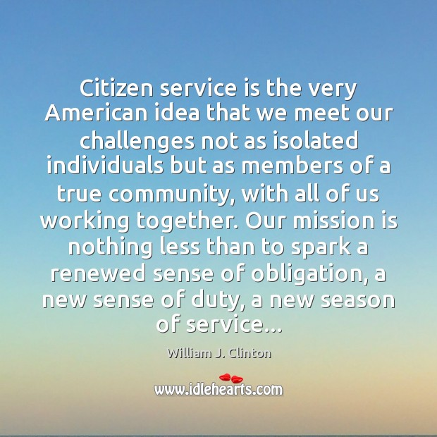 Citizen service is the very American idea that we meet our challenges Image