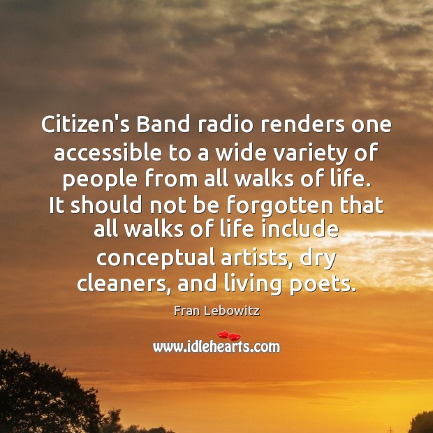 Citizen's Band radio renders one accessible to a wide variety of people Fran Lebowitz Picture Quote