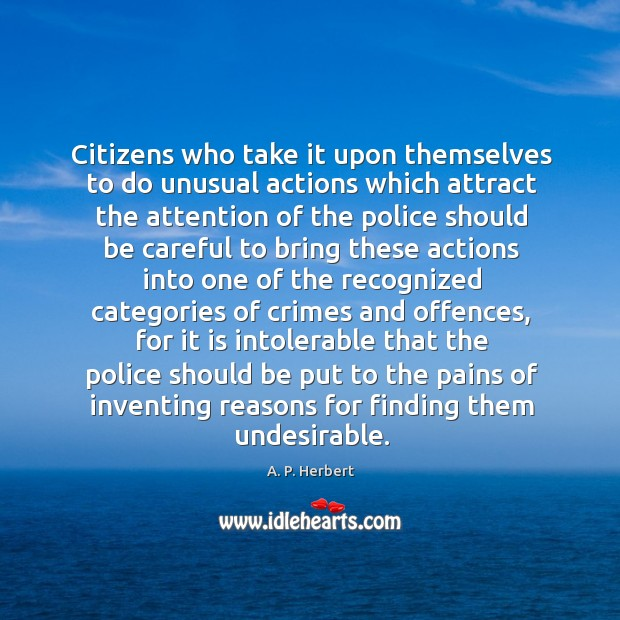 Citizens who take it upon themselves to do unusual actions which attract A. P. Herbert Picture Quote