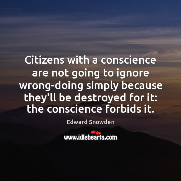 Citizens with a conscience are not going to ignore wrong-doing simply because Image