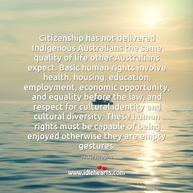 Citizenship has not delivered Indigenous Australians the same quality of life other Jackie Huggins Picture Quote
