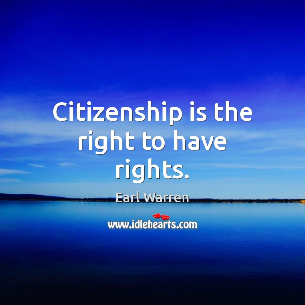 Citizenship is the right to have rights. Image