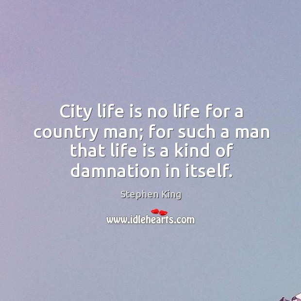 Image, City life is no life for a country man; for such a