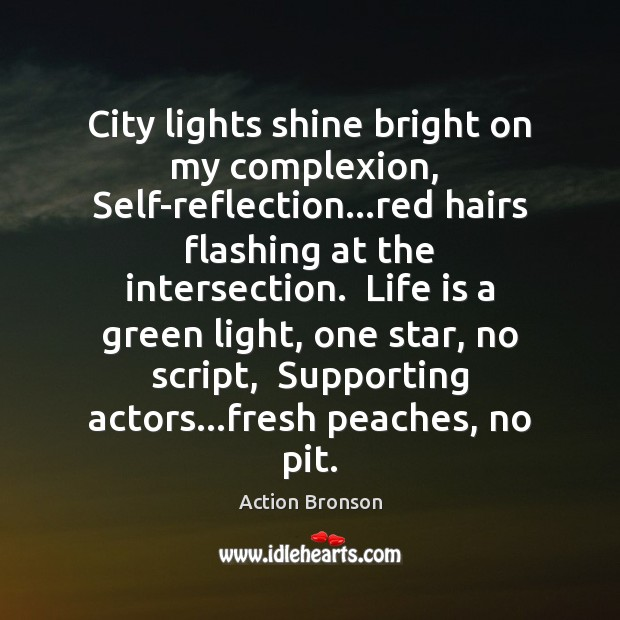 City lights shine bright on my complexion,  Self-reflection…red hairs flashing at Action Bronson Picture Quote