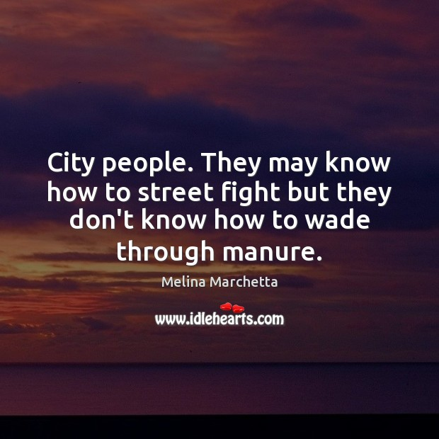 City people. They may know how to street fight but they don't Melina Marchetta Picture Quote