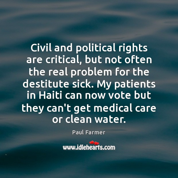 Civil and political rights are critical, but not often the real problem Medical Quotes Image