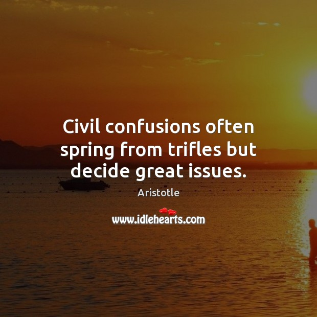 Image, Civil confusions often spring from trifles but decide great issues.