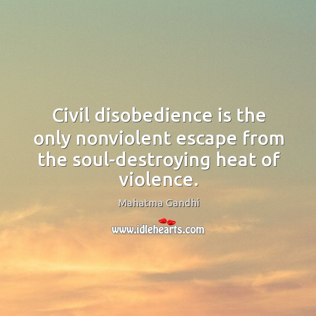 Image, Civil disobedience is the only nonviolent escape from the soul-destroying heat of