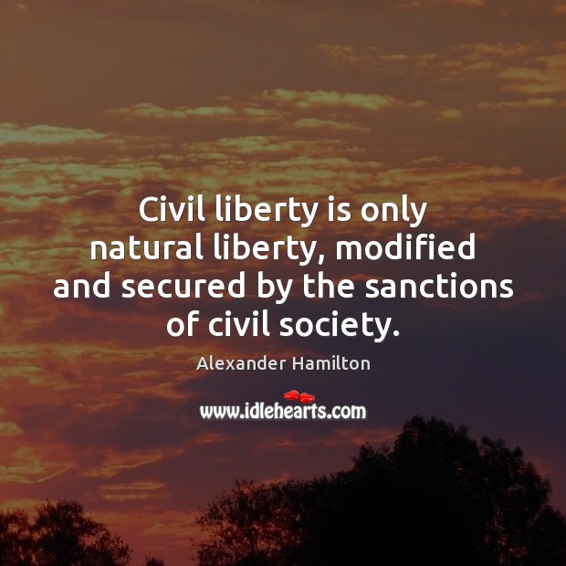 Civil liberty is only natural liberty, modified and secured by the sanctions Liberty Quotes Image
